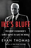 Ikes Bluff: President Eisenhowers Secret Battle to Save the World