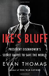 Ike&#39;s Bluff: President Eisenhower&#39;s Secret Battle to Save the World