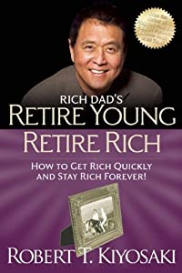 Retire Young Retire Rich: How to Get Rich Quickly and Stay Rich Forever! (Rich Dad's) from Plata Publishing