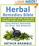 Herbal Remedies Bible: Life Saving And Healing Herbs For All Ailments : Easy Herbal Remedies For Over 100 Ailments