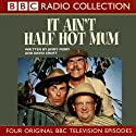 It Ain't Half Hot Mum  by Jimmy Perry Narrated by Windsor Davies, Melvyn Hayes, Don Estelle, Michael Bates