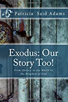 Exodus: Our Story Too!: From Slavery to the World to the Kingdom of God