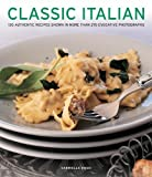 img - for Classic Italian: 130 Authentic Recipes Shown In More Than 270 Evocative Photographs by Gabriella Rossi (2014-11-07) book / textbook / text book