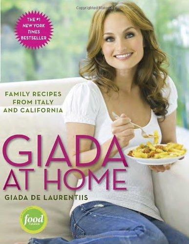 Giada at Home: Family Recipes from Italy and California