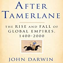 After Tamerlane: The Global History of Empire Since 1405 (       UNABRIDGED) by John Darwin Narrated by Peter Johnson