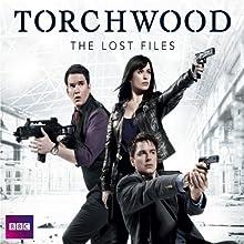 Torchwood: The Lost Files, Complete Series  by James Goss, Ryan Scott, Rupert Laight, Kai Owens Narrated by John Barrowman, Eve Myles, Gareth David Lloyd
