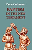 Baptism in the New Testament (Study in Bible Theology) (0334000688) by Cullmann, Oscar