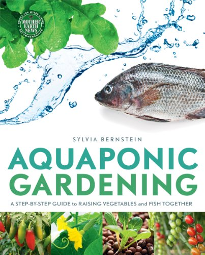 Sylvia Bernstein - Aquaponic Gardening: A Step-By-Step Guide to Raising Vegetables and Fish Together