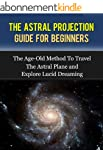 The Astral Projection: Guide For Begi...