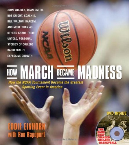 How March Became Madness : How the Ncaa Tournament Became the Greatest Sporting Event in America, EDDIE EINHORN
