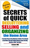 Secrets of Quick Decluttering Selling and Organizing the Home Area: Essential Step by Step Methods to Clutter-Free Lifestyle & Earn Money Through ... Items on eBay, Amazon & Other Top Sites