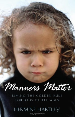 Manners Matter : Living the Golden Rule for Kids of All Ages, HERMINE HARTLEY, AL HARTLEY
