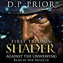 Against the Unweaving: Shader: The Entire First Trilogy (       UNABRIDGED) by D.P. Prior Narrated by Bob Neufeld