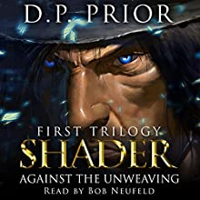 Against the Unweaving: Shader: First Trilogy, Volume 1 (       UNABRIDGED) by D P Prior Narrated by Bob Neufeld