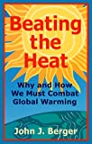 Beating the Heat Why and How We Must Combat Global Warming