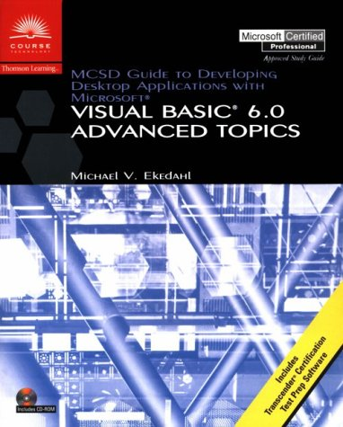 MCSD Guide to Developing Desktop Applications Using Microsoft Visual Basic 6.0: Advanced Topics