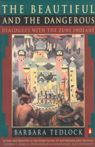 The Beautiful and the Dangerous: Dialogues with the Zuni Indians, Barbara Tedlock