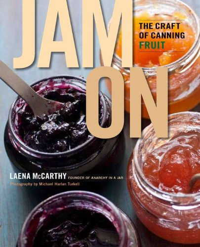 Jam On: The Craft of Canning Fruit