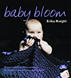 Baby Bloom: 20 Irresistible Knitting Projects for Modern-day Mothers and Babies (1844001199) by Knight, Erika