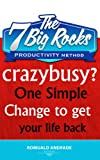 CrazyBusy? One Simple Change to get your life back: Productivity Method (productivity-and-time-management gtd-weekly-review)