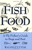 Fish Food: A Fly Fisher's Guide to Bugs and Bait: Ralph Cutter: 9780811732192: Amazon.com: Books