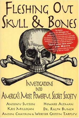 Fleshing Out Skull and Bones: Investigations into America's Most Powerful Secret Society