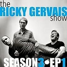 Ricky Gervais Show: Season 3, Episode 1 Audiobook by Ricky Gervais, Steve Merchant, Karl Pilkington Narrated by Ricky Gervais, Steve Merchant, Karl Pilkington