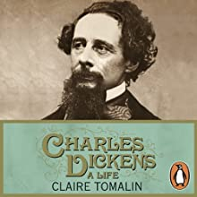 Charles Dickens: A Life (       UNABRIDGED) by Claire Tomalin Narrated by Alex Jennings