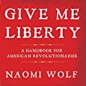 Give Me Liberty: A Handbook for American Revolutionaries (       UNABRIDGED) by Naomi Wolf Narrated by Karen White