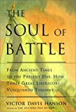 The Soul of Battle: From Ancient Times to the Present Day, Three Great Liberators Vanquished Tyranny (0684845024) by Victor Davis Hanson