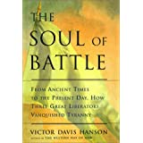 The Soul of Battle: From Ancient Times to the Present Day, Three Great Liberators Vanquished Tyranny ~ Victor Davis Hanson
