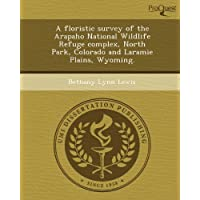 A floristic survey of the Arapaho National Wildlife Refuge complex, North Park, Colorado and Laramie Plains, Wyoming...