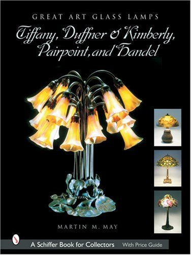 Great Art Glass Lamps: Tiffany, Duffner & Kimberly, Pairpoint, and Handel (Schiffer Book for Collectors)