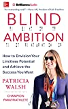 img - for Blind Ambition: How to Envision Your Limitless Potential and Achieve the Success You Want book / textbook / text book