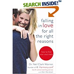 Falling in Love for All the Right Reasons: How to Find Your Soul Mate Neil Clark Warren and Ken Abraham