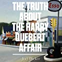 The Truth About the Harry Quebert Affair (       UNABRIDGED) by Joël Dicker Narrated by Robert Slade