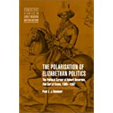 The Polarisation of Elizabethan Politics: The Political Career of Robert Devereux, 2nd Earl of Essex, 1585-1597...