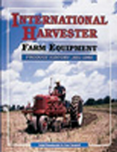 International Harvester Farm Equipment Product History 1831-1985