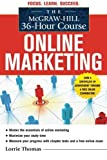 img - for The McGraw-Hill 36-Hour Course: Online Marketing (McGraw-Hill 36-Hour Courses) by Lorrie Thomas (2011-01-18) book / textbook / text book