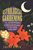 Astrological Gardening: The Ancient Wisdom of Successful Planting & Harvesting by the Stars (0882665618) by Riotte, Louise