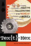 "Tex[t]-Mex: Seductive Hallucinations of the ""Mexican"" in America"