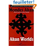 Mondes Akan - identité et pouvoir en Afrique occidentale - Akan Worlds - Identity And Power In West Africa