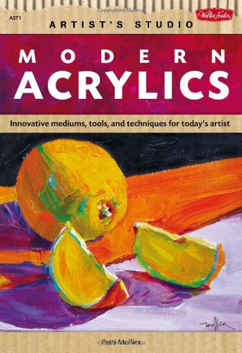 Modern Acrylics: Innovative tools, mediums, and techniques for today's artist (Artist's Studio)