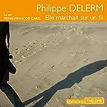 Elle marchait sur un fil | Philippe Delerm