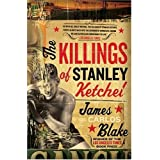 The Killings of Stanley Ketchelby James Carlos Blake