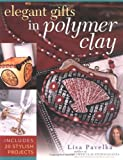 cover of Elegant Gifts in Polymer Clay: Includes 20 Stylish Projects