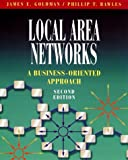 Local Area Networks: A Business-Oriented Approach (2nd Edition) (0471330477) by Goldman, James E.