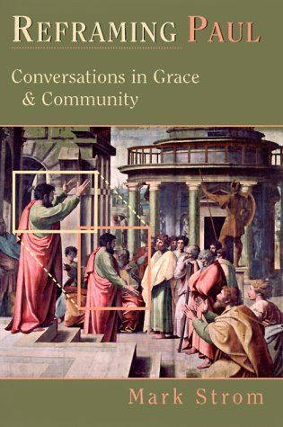 Reframing Paul: Conversations in Grace & Community, MARK STROM
