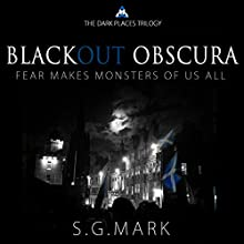 Blackout Obscura: The Dark Places Trilogy Audiobook by S. G. Mark Narrated by Guy Kelly