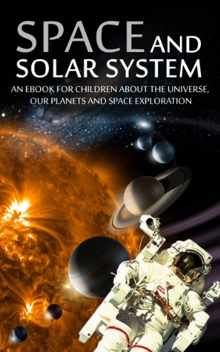 SPACE and SOLAR SYSTEM - An eBook for Children about the Universe, our Planets and Space Exploration (kids books about space)